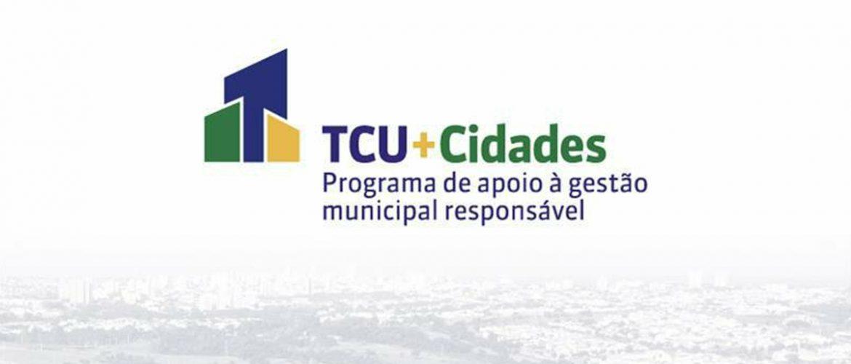TCU + Cidades: TCU lança programa de apoio a gestão municipal responsável